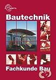Bautechnik Fachkunde: für Maurer/-innen, Beton- und Stahlbetonbauer/-innen, Zimmerer/Zimmerinnen und Bauzeichner/-innen
