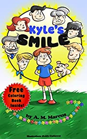 Children's Book: Kyle's Smile: (Children's Picture Book On How To Raise A Kind And Caring Child) (Ages 3-8) (Inspiring Children Books Collection)