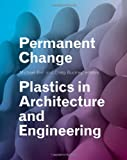 Permanent Change: Plastics in Architecture and Engineering