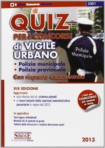 Quiz per i concorsi di vigile urbano. Polizia municipale, polizia provinciale. Con risposta commentata
