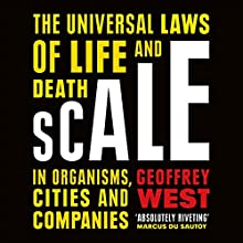 Scale: The Universal Laws of Life and Death in Organisms, Cities and Companies | Livre audio Auteur(s) : Geoffrey West Narrateur(s) : Bruce Mann