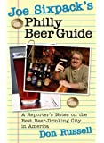 Joe Sixpack's Philly Beer Guide: A Reporter's Notes on the Best Beer-Drinking City in America