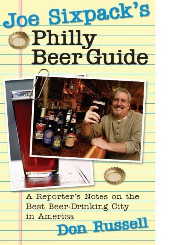 Joe Sixpack's Philly Beer Guide: A Reporter's Notes on the Best Beer-Drinking City in America at Amazon.com
