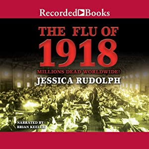 The Flu of 1918: Millions Dead Worldwide | [Jessica Rudolph]
