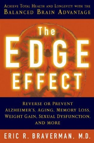The Edge Effect: Achieve Total Health and Longevity with the Balanced Brain Advantage Hardcover April 1, 2004, by Eric R. Braverman M.D.