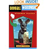 Oddball Wisconsin: A Guide to Some Really Strange Places (Oddball series)