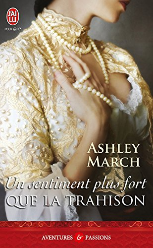 Ashley March - Un sentiment plus fort que la trahison (J'ai lu Aventures & Passions)