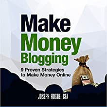 Make Money Blogging: Proven Strategies to Make Money Online While You Work from Home Audiobook by Joseph Hogue Narrated by Joseph Hogue