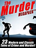 The Murder MEGAPACK TM: 23 Classic and Modern Tales of Crime and Murder