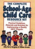 img - for Complete School-Age Child Care Resource Kit: Practical Guidelines, Materials and Activities for Implementing a Quality Sacc Program by Bergman Abby Barry Greene William (1995-03-01) Spiral-bound book / textbook / text book
