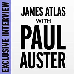 Exclusive Interview: James Atlas with Paul Auster | [Paul Auster]