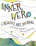 The Inner Hero Creative Art Journal: Mixed Media Messages to Silence Your Inner Critic