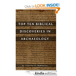 Top Ten Biblical Discoveries in Archaeology Timothy Kimberley