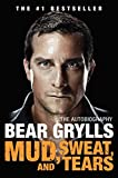 Mud, Sweat, and Tears: The Autobiography Bear Grylls