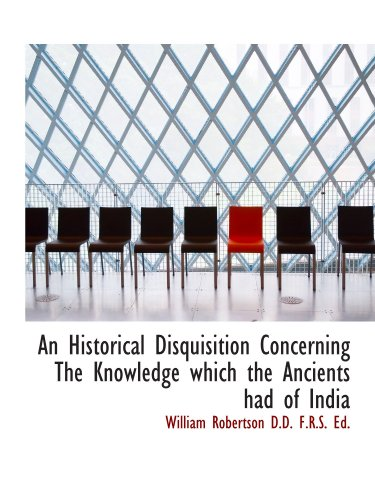An Historical Disquisition Concerning The Knowledge which the Ancients had of India
