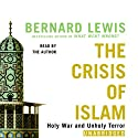 The Crisis of Islam: Holy War and Unholy Terror (       UNABRIDGED) by Bernard Lewis Narrated by Bernard Lewis