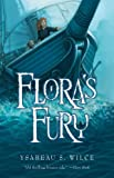 Flora's Fury: How a Girl of Spirit and a Red Dog Confound Their Friends, Astound Their Enemies, and Learn the Importance of Packing Light