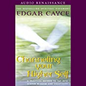 Channeling Your Higher Self: A Practical Method to Tap into Higher Wisdom and Creativity | [Edgar Cayce]