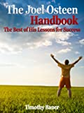 img - for The Joel Osteen Handbook: The Best of His Lessons for Success (Joel Osteen, I Declare, Your Best Life Now, Every Day a Friday, Your Best Life Begins Each Morning, Become a Better You) book / textbook / text book