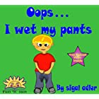 Children Book:Oops i wet my pants(Free Audio)(Toilet Training)(bedtime stories beginner readers)(early Reading kids Picture book Collection 1)(bedtime … readers (Toddler Bedtime & Dreaming Books)