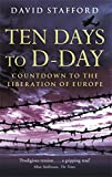 Ten Days to D-Day: Countdown to the Liberation of Europe (0349115974) by Stafford, David