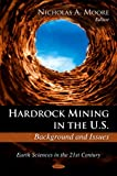 Hardrock Mining in the U.S.:: Background and Issues (Earth Sciences in the 21st Century)