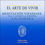 El Arte de Vivir: Meditación Vipassana tal y como la enseña S.N. Goenka [The Art of Living] | William Hart