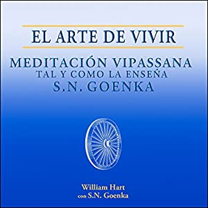El Arte de Vivir: Meditación Vipassana tal y como la enseña S.N. Goenka [The Art of Living] | [William Hart]