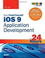 Sams Teach Yourself iOS 9 Application Development in 24 Hours, 7th Edition Front Cover