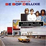 The Best of Be Bop Deluxe: Raiding The Divine Archive by Be Bop Deluxe (1990-07-16)