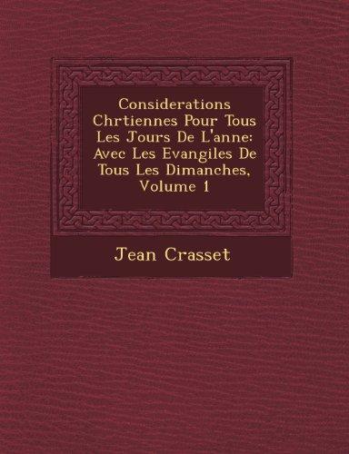 Considerations Chrtiennes Pour Tous Les Jours De L'anne: Avec Les Evangiles De Tous Les Dimanches, Volume 1