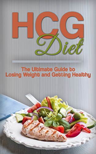 HCG Diet: The Ultimate Guide to Losing Weight and Getting Healthy (HCG Diet, HCG, Clean Eating, Healthy Eating, Weight Loss, Diets,)