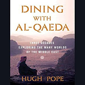 Dining with al-Qaeda: Three Decades Exploring the Many Worlds of the Middle East | [Hugh Pope]