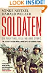 Soldaten: On Fighting, Killing and Dy...