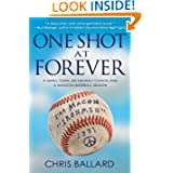 One Shot at Forever: A Small Town, an Unlikely Coach, and a Magical Baseball Season  by Chris Ballard