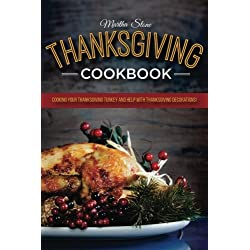 Thanksgiving Cookbook: Cooking Your Thanksgiving Turkey and Help with Thanksgiving Decorations: A very Happy Thanksgiving Cookbook