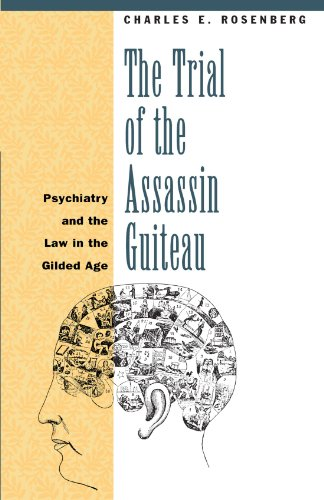 The Trial of the Assassin Guiteau: Psychiatry and the Law...