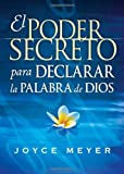 El Poder Secreto Para Declarar la Palabra de Dios: Expresele audiblemente a Dios los deseos de su corazon y  experimente un nuevo poder en su vida (Spanish Edition)
