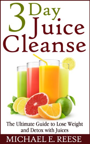 3 Day Juice Cleanse: The Ultimate Guide to Lose Weight and Detox with Juices (3 Day Cleansing Juice compare prices)