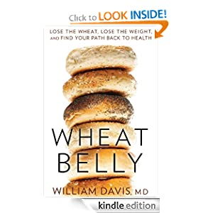 Wheat Belly: Lose the Wheat, Lose the Weight, and Find Your Path Back To Health [Kindle Edition]