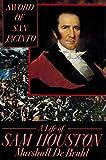 Sword of San Jacinto: A Life of Sam Houston