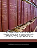 An ACT to Develop a Rare Earth Materials Program, to Amend the National Materials and Minerals Policy, Research and Development Act of 1980, and for Other Purposes.