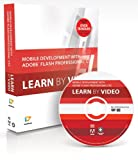 Mobile Development with Flash Professional CS5.5 and Flash Builder 4.5: Learn by Video