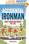 Accidental Ironman: How Triathlon Rui...
