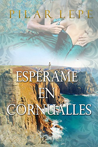 Espérame en Cornualles: Romance Histórico