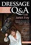 Dressage Q&A with Janet Foy: Hundreds of Your Questions Answered: How to Ride, Train, and Compete - and Love It!