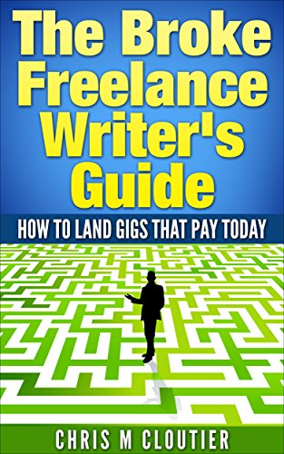 The Broke Freelance Writer's Guide: How to Land Gigs that Pay Today PDF