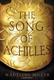 The Song of Achilles by Miller, Madeline (2011) Hardcover Madeline Miller