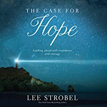 The Case for Hope: Looking Ahead with Confidence and Courage (       UNABRIDGED) by Lee Strobel Narrated by Lee Strobel
