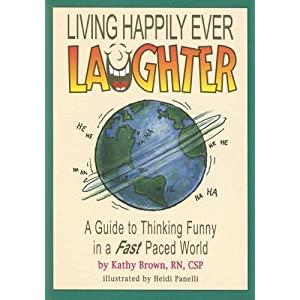 Living Happily Ever Laughter ... A Guide To Thinking Funny In A Kathy Brown and Heidi Brandt